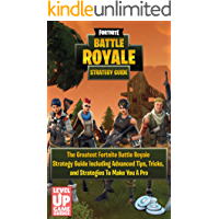 Fortnite: Battle Royale - The Greatest Fortnite Battle Royale Strategy Guide Including Advanced Tips, Tricks, and Strategies To Make You A Pro