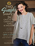 Two Simple Shapes = 26 Crocheted Cardigans, Tops & Sweaters: If you can crochet a square and rectangle, you can make…