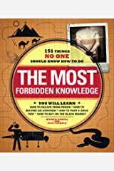 The Most Forbidden Knowledge: 151 Things NO ONE Should Know How to Do Kindle Edition