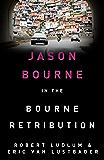 Robert Ludlum's The Bourne Retribution: The Bourne Saga: Book Twelve