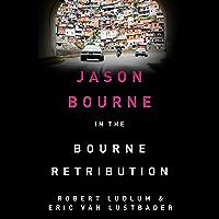 Robert Ludlum's The Bourne Retribution: The Bourne Saga: Book Twelve (Jason Bourne 11) (English Edition)