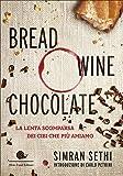 Bread, wine, chocolate. La lenta scomparsa dei cibi che più amiamo