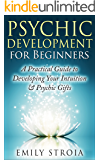 Psychic Development for Beginners: An Easy Guide to Developing Your Intuition & Psychic Gifts (New Age, Clairvoyance, Clairsentience, Psychometry, Telepathy, ... Dreams, Occult) (The Psychic Soul Book 1)