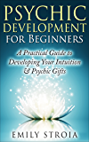 Psychic Development for Beginners: An Easy Guide to Developing Your Intuition & Psychic Gifts (New Age, Clairvoyance…