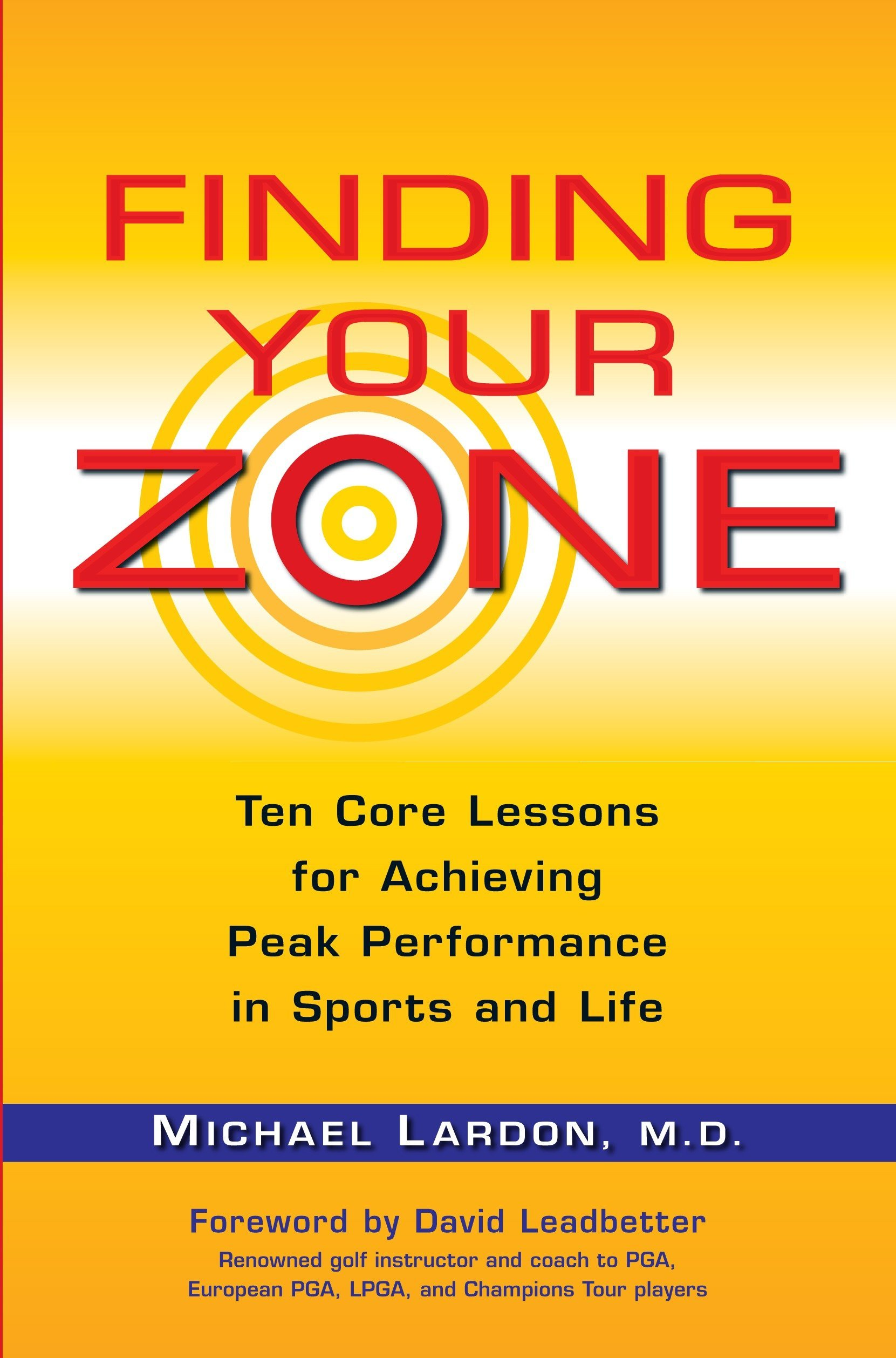 Finding Your Zone: Ten Core Lessons for Achieving Peak Performance in  Sports and Life: Michael Lardon, David Leadbetter: 9780399534270:  Amazon.com: Books