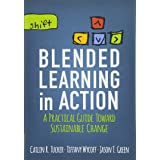 Blended Learning in Action: A Practical Guide Toward Sustainable Change (Corwin Teaching Essentials)