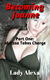 Becoming Joanne Part One: Melissa Takes Charge (Feminization and femdom Book 1) (English Edition)