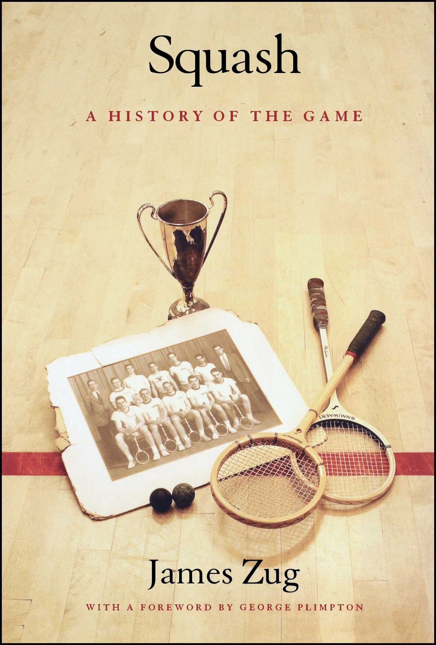 Squash A History Of The Game James Zug George Plimpton Electronics Learning Circuits Yuppie Gadgets 9780743229906 Books