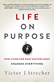Life on Purpose: How Living for What Matters Most Changes Everything