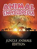 ANIMAL ENCYCLOPEDIA: Jungle Animals Edition: Wildlife Books for Kids (Children's Animal Books)