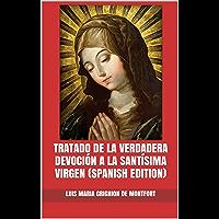 Tratado de la Verdadera Devoción a la Santísima Virgen (Spanish Edition)