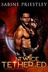 Twice Tethered: Sci-Fi Urban Fantasy - Winged Sensari and their Human Counterparts. (Tethered Wings Book 1) Kindle Edition
