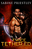 Twice Tethered: Sexy Sci-Fi Urban Fantasy with a Twist. (Tethered Wings Book 1)