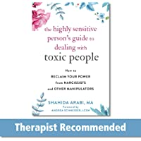 The Highly Sensitive Person's Guide to Dealing with Toxic People: How to Reclaim Your Power from Narcissists and Other…