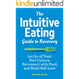 The Intuitive Eating Guide to Recovery: Let Go of Toxic Diet Culture, Reconnect with Food, and Build Self-Love
