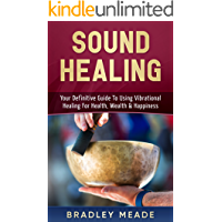Sound Healing: Your Definitive Guide To Using Vibrational Healing For Health, Wealth & Happiness book cover