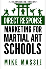 Direct Response Marketing For Martial Art School Owners: Martial Arts Marketing For The New Millennium (Martial Arts Business Success Steps Book 10) Kindle Edition