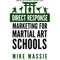 Direct Response Marketing For Martial Art School Owners: Martial Arts Marketing For The New Millennium (Martial Arts Business Success Steps Book 10) (English Edition)
