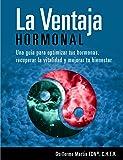 LA VENTAJA HORMONAL: Optimiza tus hormonas, recupera la vitalidad y mejora tu bienestar con este protocolo natural
