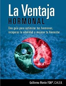 LA VENTAJA HORMONAL: Optimiza tus hormonas, recupera la vitalidad y mejora tu bienestar con