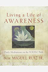 Living a Life of Awareness: Daily Meditations on the Toltec Path Paperback