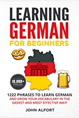 LEARNING GERMAN FOR BEGINNERS: 1222 Phrases to Learn German and Grow your Vocabulary in the Easiest and Most Effective Way! (Complete German Phrasebook) Kindle Edition