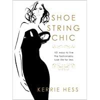 Shoestring Chic: 101 Ways to Live the Fashionably Luxe Life for Less