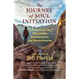 The Journey of Soul Initiation: A Field Guide for Visionaries, Evolutionaries, and Revolutionaries