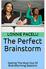 The Perfect Brainstorm: Getting The Most Out Of Brainstorming Sessions (The Leadership Made Simple Series Book 9) Kindle Edition