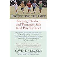 Protecting The Gift: Keeping Children And Teenagers Safe