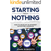 Starting from Nothing: How to Develop an Internet Marketing Campaign