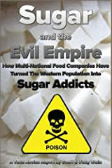 Sugar and the Evil Empire: How Multi-National Food Companies Have Turned The Western Population Into Sugar Addicts (Terra Novian Reports Book 1) Kindle Edition