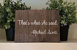 "Rustic Wooden Plaque Wall Art Hanging Sign That's What She Said Michael Scott Quotes The Office Shelf Or Desk Decor Wood Sign 10""X8"""