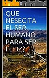 QUE NESECITA EL SER HUMANO PARA SER FELIZ?
