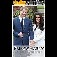 PRINCE HARRY: A Prince Harry Biography