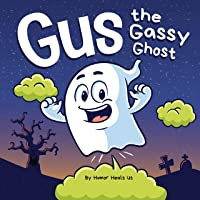 Gus the Gassy Ghost: A Funny Rhyming Halloween Story Picture Book for Kids and Adults About a Farting Ghost, Early…