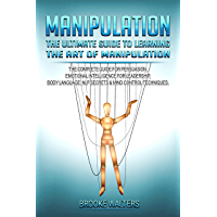 Manipulation. The Ultimate Guide to Learning the Art of Manipulation. : The Complete Guide for Persuasion, Emotional Intelligence for Leadership, Body ... & Mind Control Techniques. (English Edition)