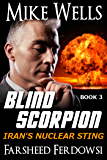 Blind Scorpion, Book 3 (Book 1 Free): Iran's Nuclear Sting