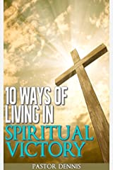 10 Ways of Living in Spiritual Victory Kindle Edition