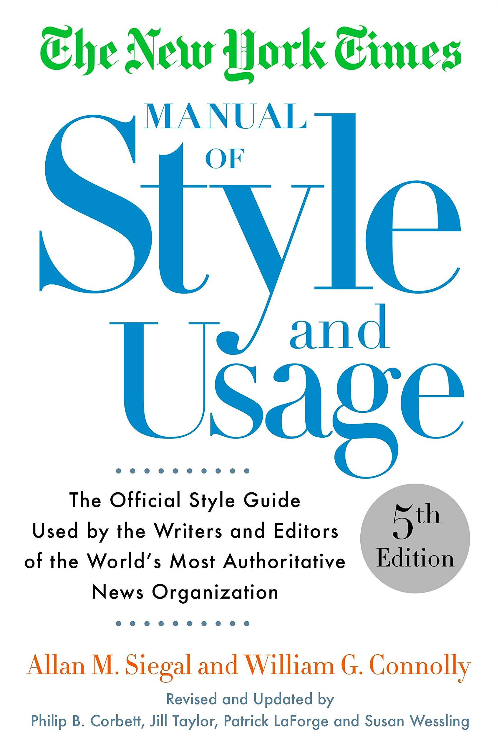 The New York Times Manual of Style and Usage, 5th Edition: The Official  Style Guide Used by the Writers and Editors of the World's Most  Authoritative News ...