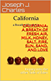 California: a Breath of Fresh Air, Milk, Honey, Salt, Fire, Sun, Sand, and Love: Inquiry into the other Side of Eden (How to live before you die: Life Business's Principles)