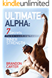 ULTIMATE ALPHA: 7 Secrets To Unleashing Your Inner Strength