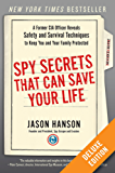 Spy Secrets That Can Save Your Life Deluxe: A Former CIA Officer Reveals Safety and Survival Techniques to Keep You and YourFamily Protected