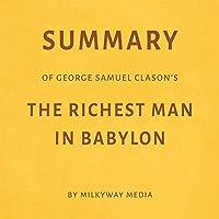 Summary of George Samuel Clason's The Richest Man in Babylon by Milkyway Media