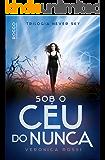 Sob o céu do nunca (Never Sky Livro 1)