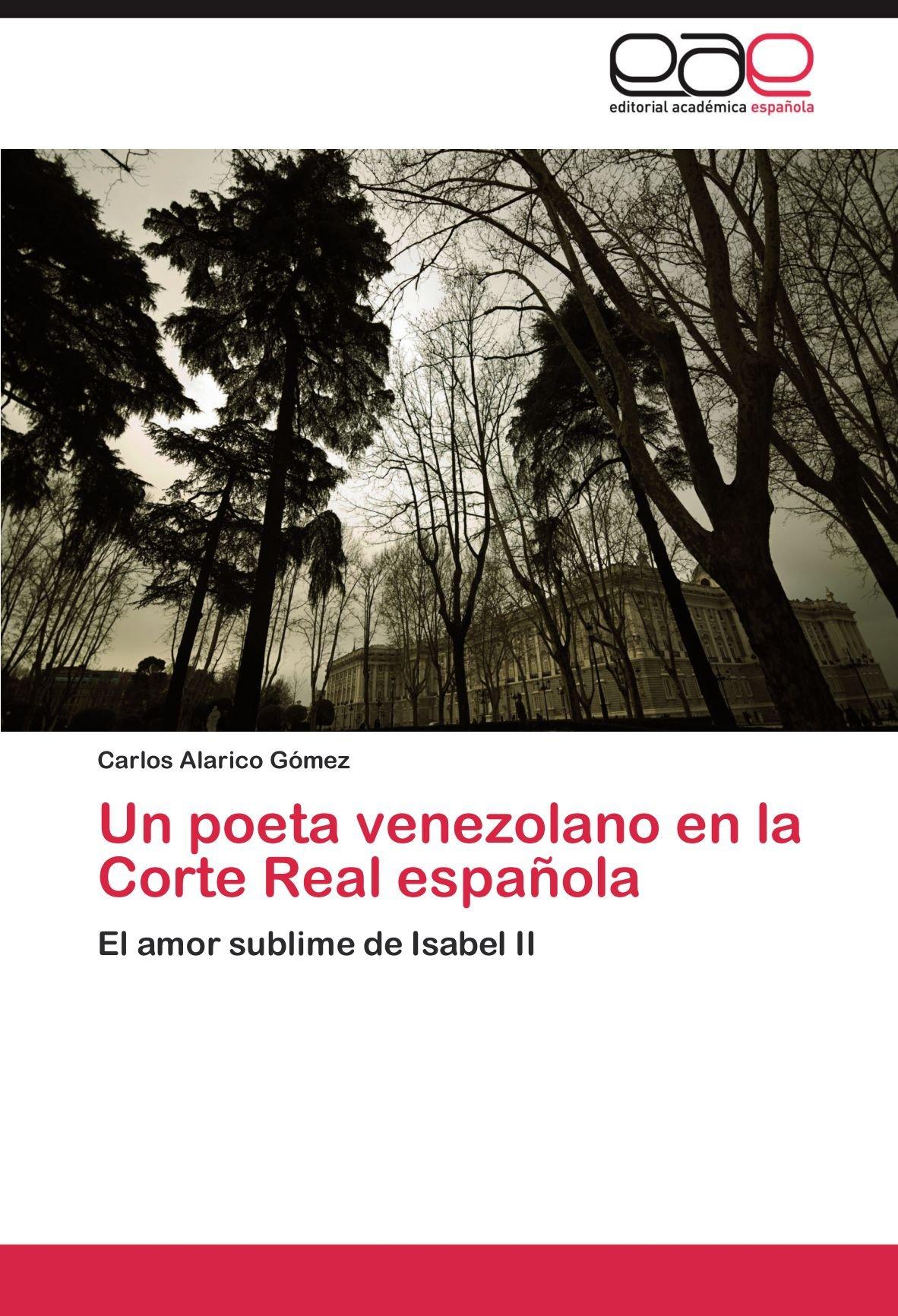 Un poeta venezolano en la Corte Real española: El amor sublime de ...