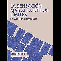 La sensación más allá de los límites: Ensayos sobre arte y política (Spanish Edition)