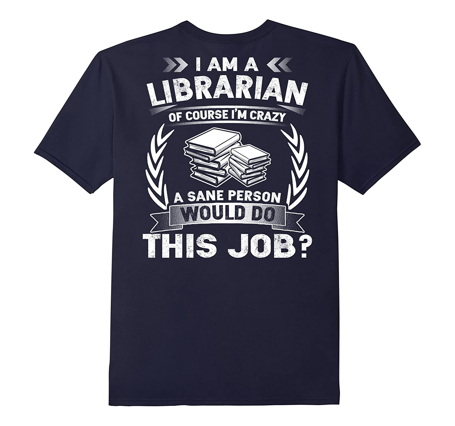 I Am A Librarian T-shirt Im Crazy A Sane Person-TD