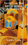 Twenty-Four Paul Klee's Paintings (Collection) for Kids