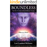 Boundless: Your How To Guide to Practical Remote Viewing - Phase One (A How To Series to Learn Controlled Remote Viewing…